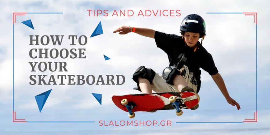 Πως να διαλέξεις το σωστό skateboard